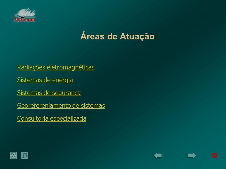 Áreas de Atuação Radiações eletromagnéticas Sistemas de energia Sistemas de segurança Georefereniamento de sistemas Consultoria especializada
