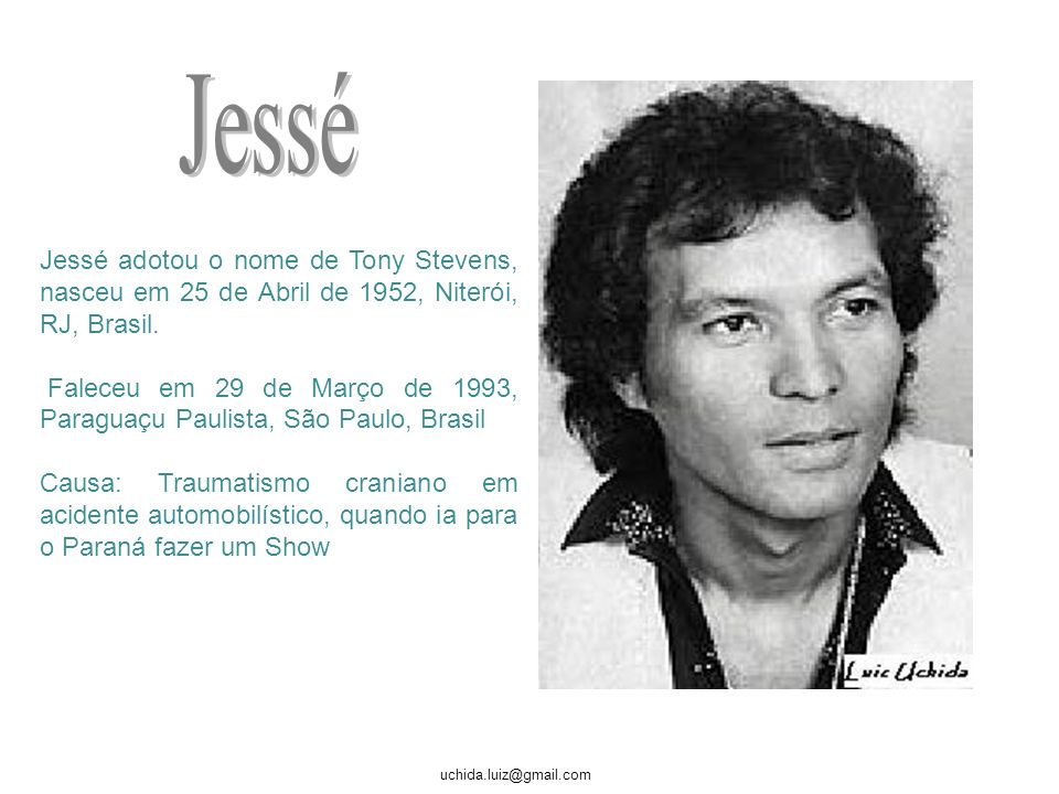 Jessé Jessé adotou o nome de Tony Stevens, nasceu em 25 de Abril de 1952, Niterói, RJ, Brasil.