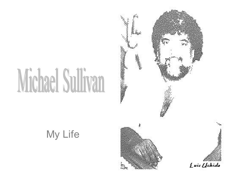Michael Sullivan My Life