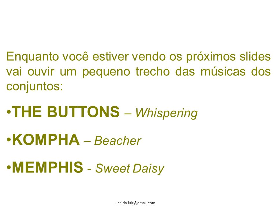 THE BUTTONS – Whispering KOMPHA – Beacher MEMPHIS - Sweet Daisy