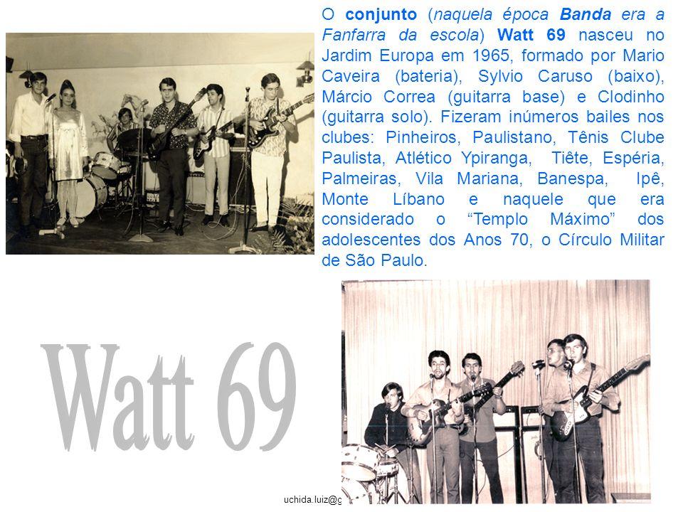 O conjunto (naquela época Banda era a Fanfarra da escola) Watt 69 nasceu no Jardim Europa em 1965, formado por Mario Caveira (bateria), Sylvio Caruso (baixo), Márcio Correa (guitarra base) e Clodinho (guitarra solo). Fizeram inúmeros bailes nos clubes: Pinheiros, Paulistano, Tênis Clube Paulista, Atlético Ypiranga, Tiête, Espéria, Palmeiras, Vila Mariana, Banespa, Ipê, Monte Líbano e naquele que era considerado o Templo Máximo dos adolescentes dos Anos 70, o Círculo Militar de São Paulo.