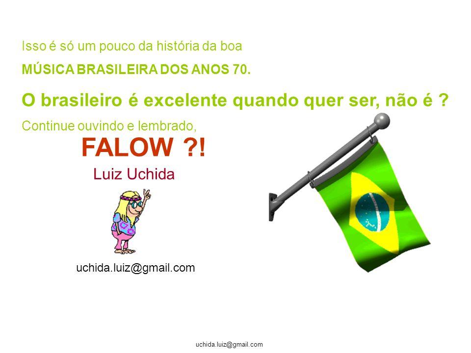 FALOW ! O brasileiro é excelente quando quer ser, não é Luiz Uchida