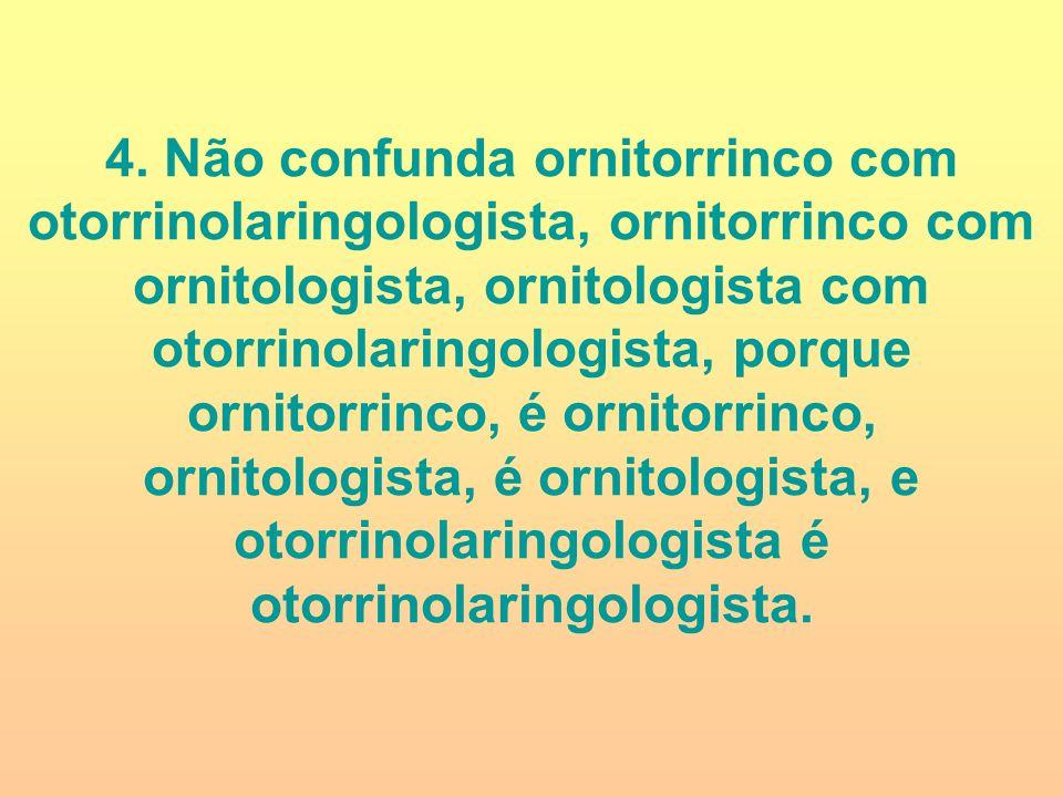 4. Não confunda ornitorrinco com otorrinolaringologista, ornitorrinco com