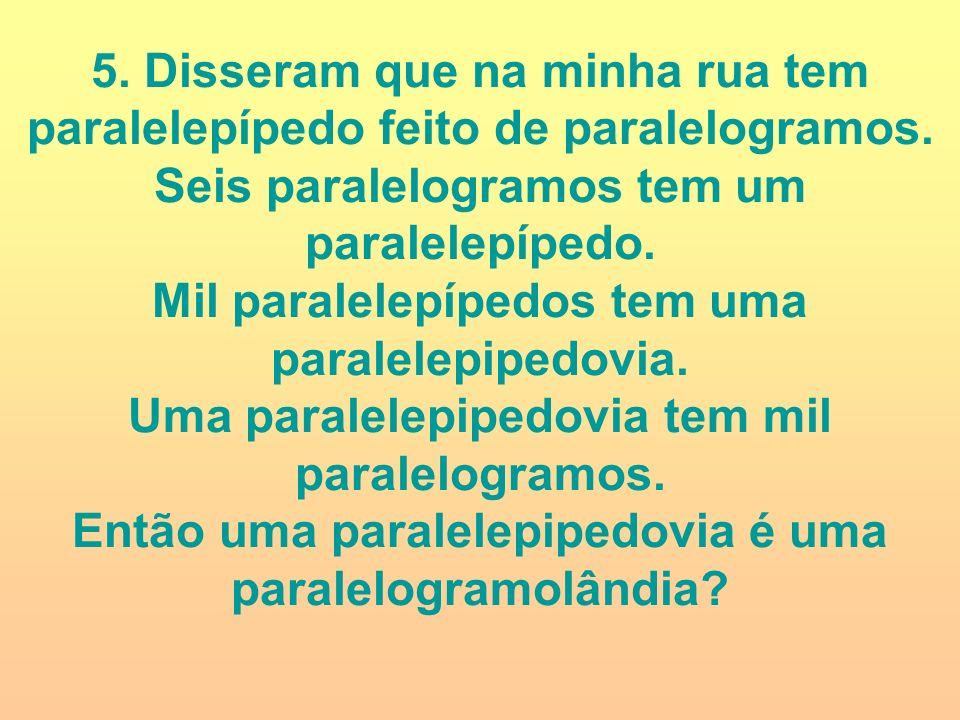 Mil paralelepípedos tem uma paralelepipedovia.