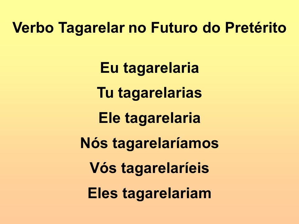 Verbo Tagarelar no Futuro do Pretérito