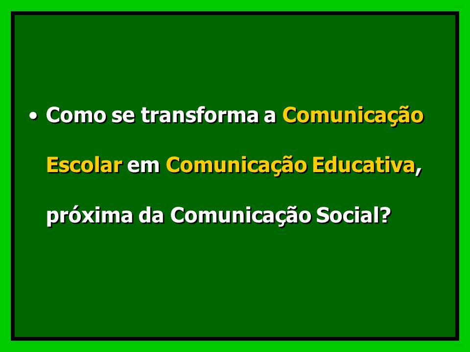 Como se transforma a Comunicação Escolar em Comunicação Educativa, próxima da Comunicação Social