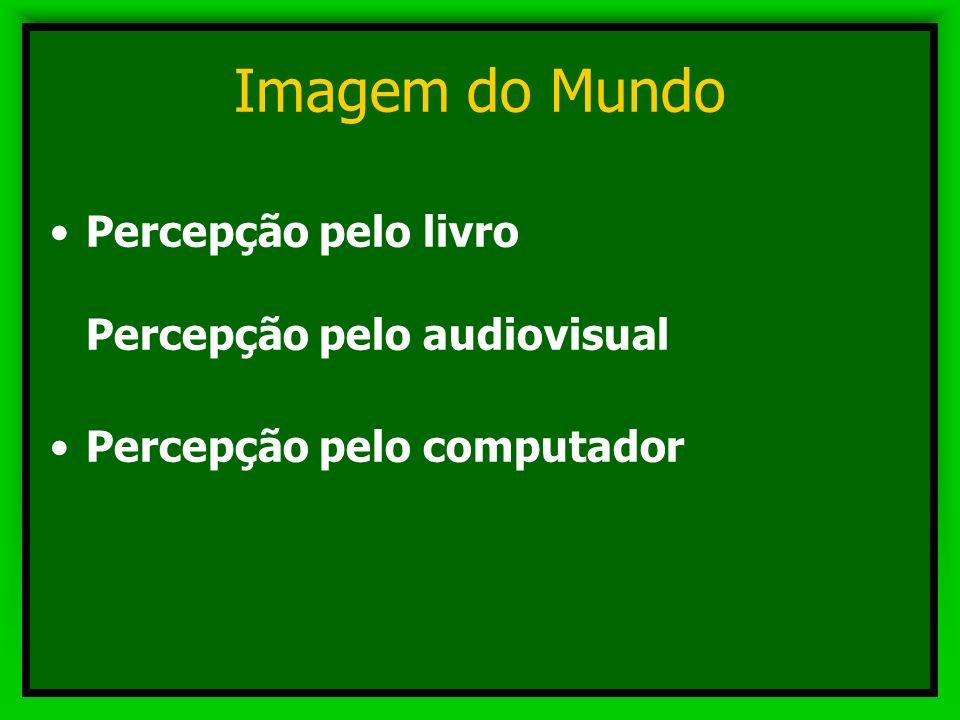 Imagem do Mundo Percepção pelo livro Percepção pelo audiovisual