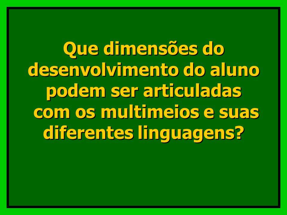 Que dimensões do desenvolvimento do aluno podem ser articuladas com os multimeios e suas diferentes linguagens