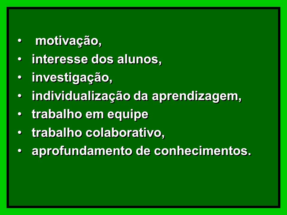 motivação, interesse dos alunos, investigação, individualização da aprendizagem, trabalho em equipe.