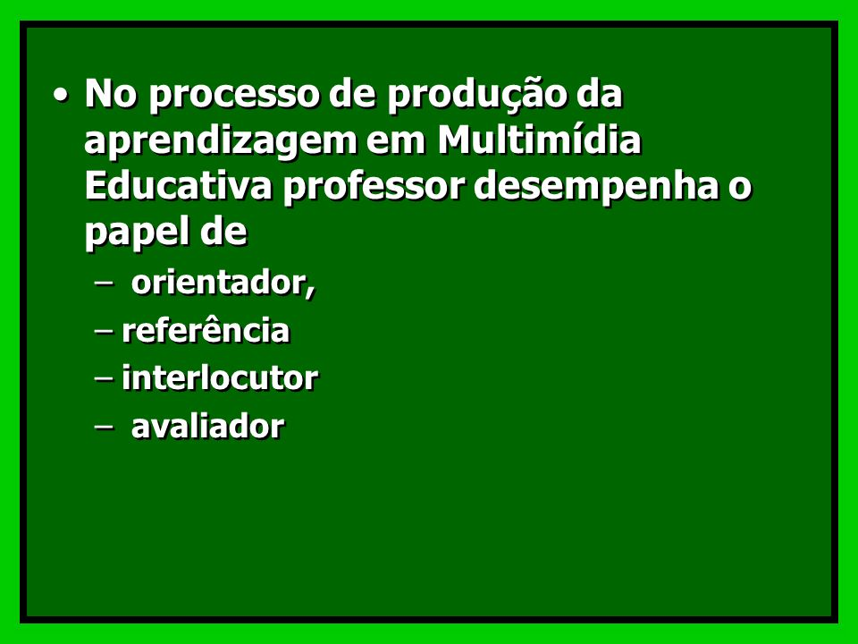 No processo de produção da aprendizagem em Multimídia Educativa professor desempenha o papel de