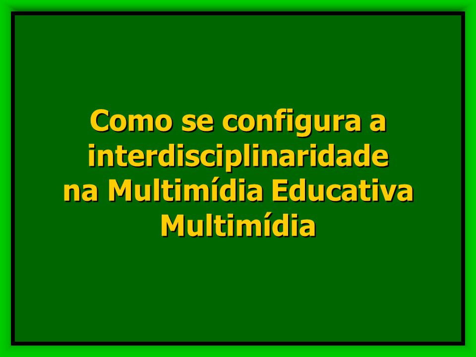 Como se configura a interdisciplinaridade na Multimídia Educativa Multimídia