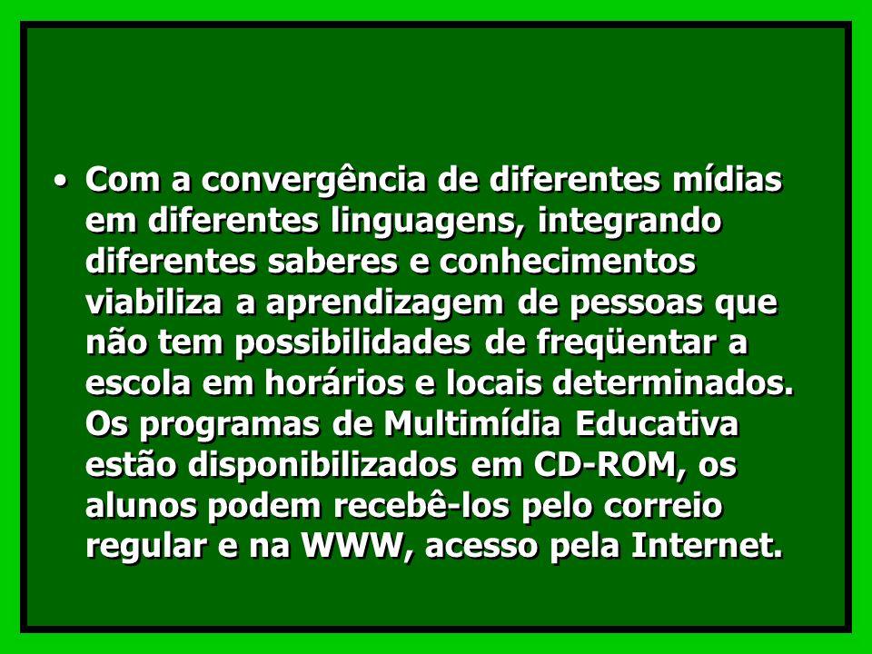 Com a convergência de diferentes mídias em diferentes linguagens, integrando diferentes saberes e conhecimentos viabiliza a aprendizagem de pessoas que não tem possibilidades de freqüentar a escola em horários e locais determinados.