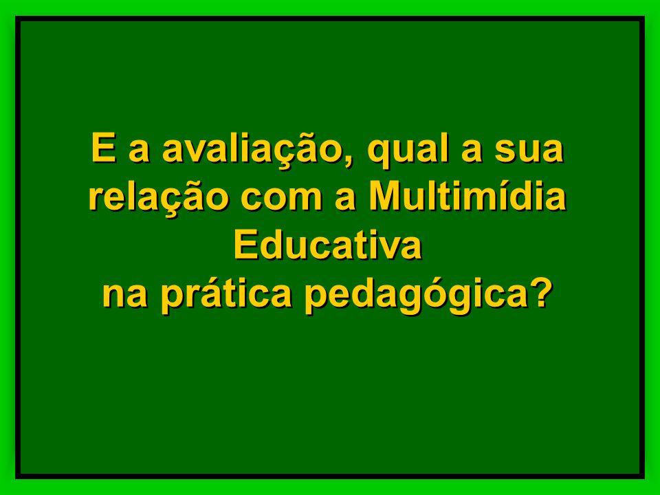 E a avaliação, qual a sua relação com a Multimídia Educativa na prática pedagógica