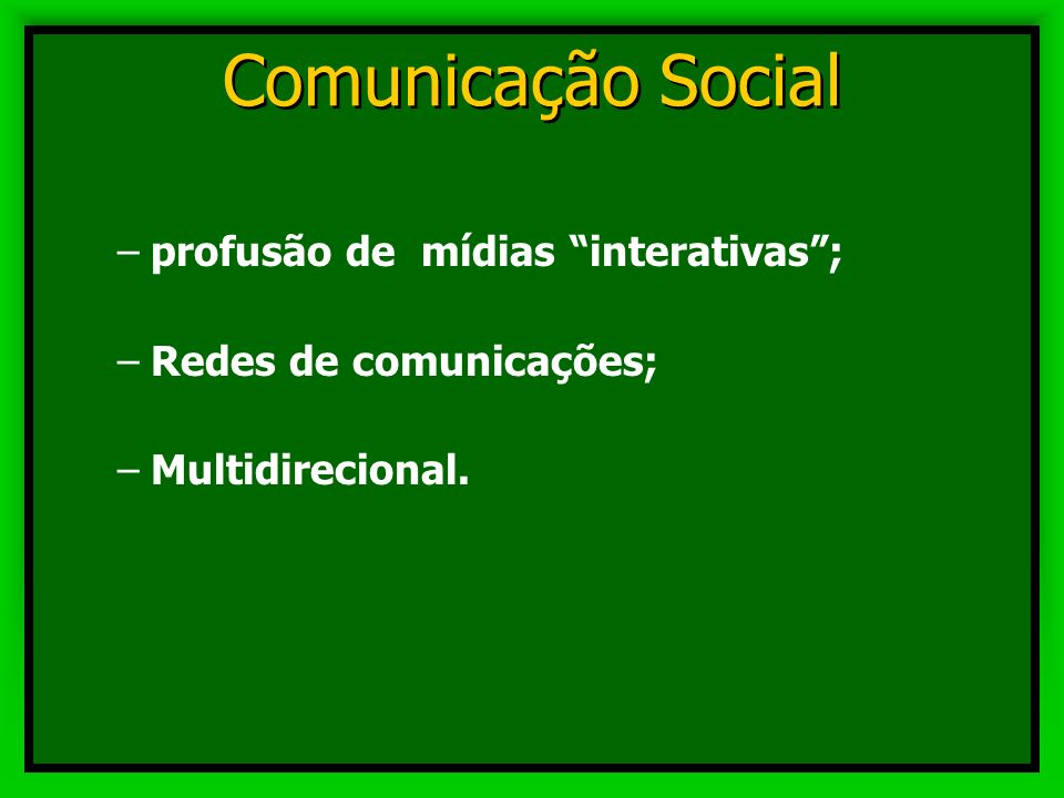 Comunicação Social profusão de mídias interativas ;