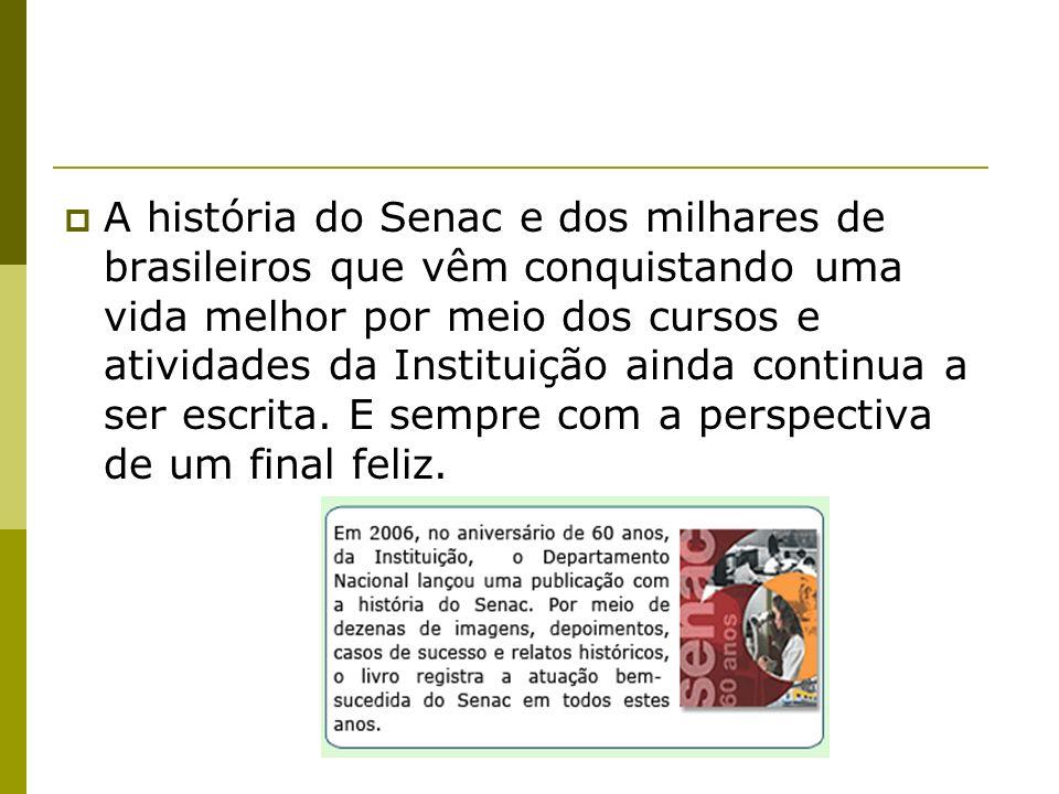 A história do Senac e dos milhares de brasileiros que vêm conquistando uma vida melhor por meio dos cursos e atividades da Instituição ainda continua a ser escrita.