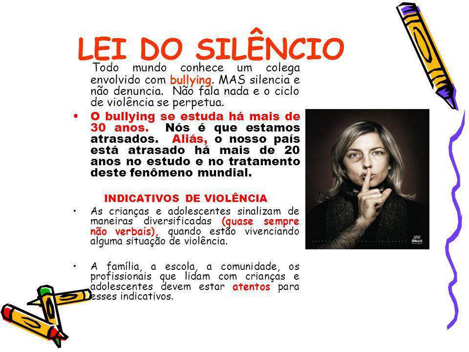 LEI DO SILÊNCIO Todo mundo conhece um colega envolvido com bullying. MAS silencia e não denuncia. Não fala nada e o ciclo de violência se perpetua.