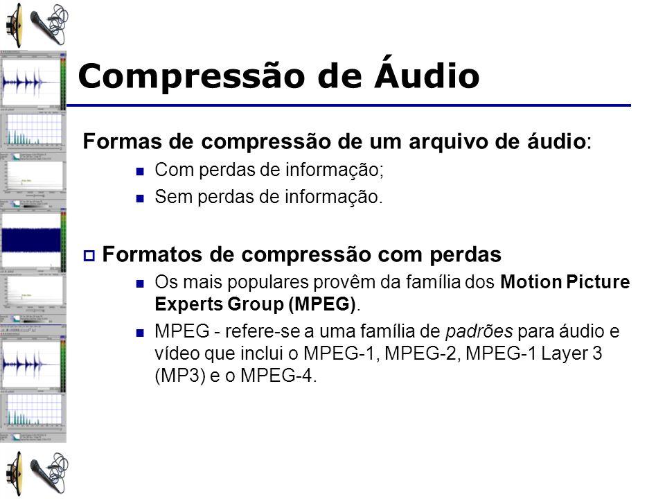 Compressão de Áudio Formas de compressão de um arquivo de áudio: