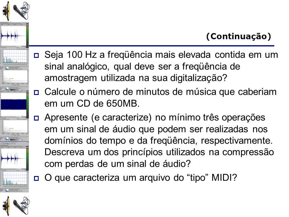 Calcule o número de minutos de música que caberiam em um CD de 650MB.
