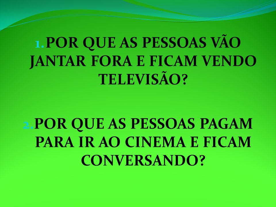 POR QUE AS PESSOAS VÃO JANTAR FORA E FICAM VENDO TELEVISÃO