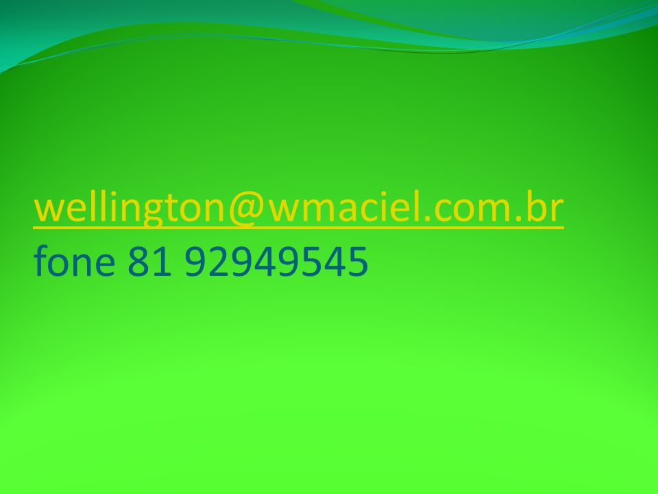 wellington@wmaciel.com.br fone 81 92949545