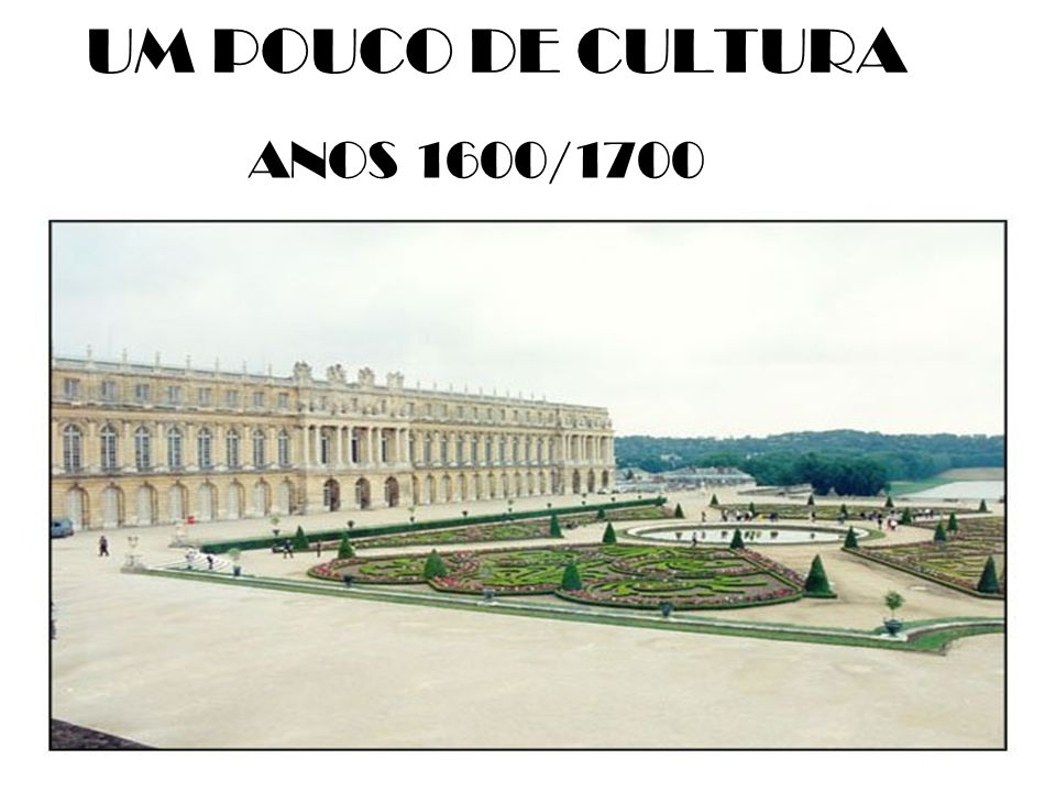 UM POUCO DE CULTURA ANOS 1600/1700