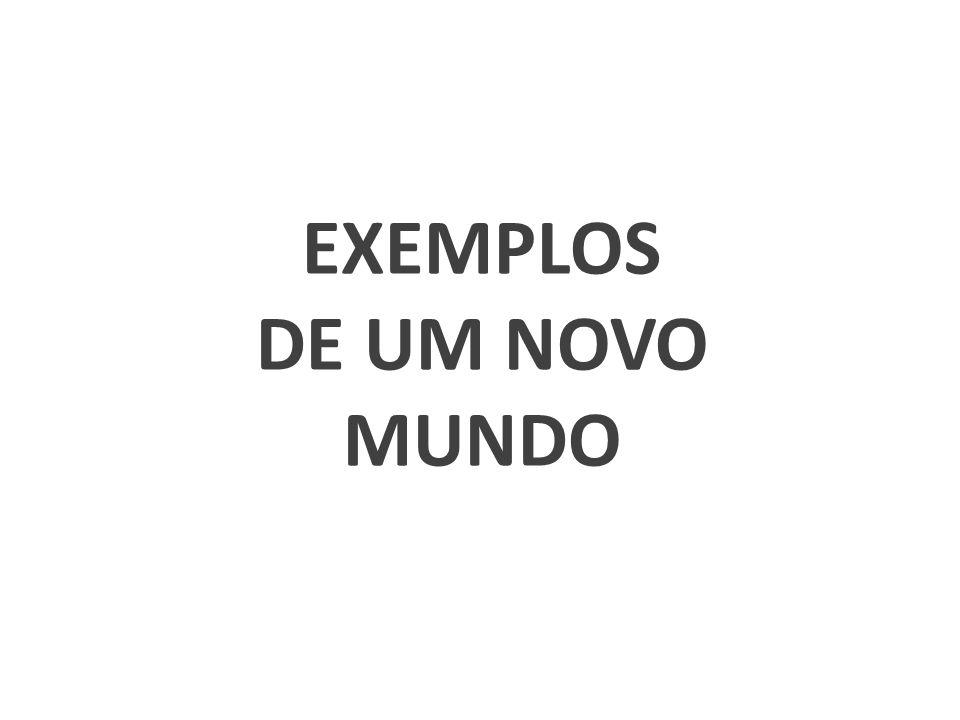 EXEMPLOS DE UM NOVO MUNDO