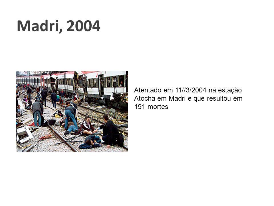 Madri, 2004 Atentado em 11//3/2004 na estação Atocha em Madri e que resultou em 191 mortes.