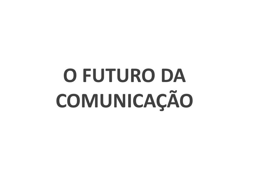 O FUTURO DA COMUNICAÇÃO
