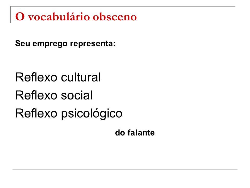 O vocabulário obsceno Reflexo cultural Reflexo social