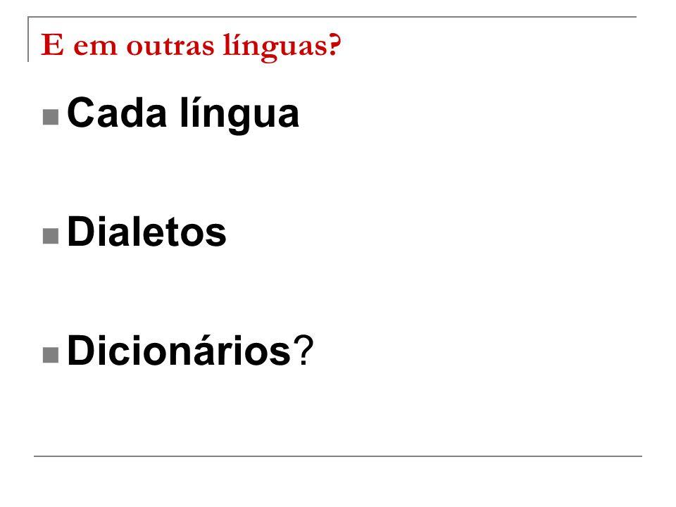 E em outras línguas Cada língua Dialetos Dicionários