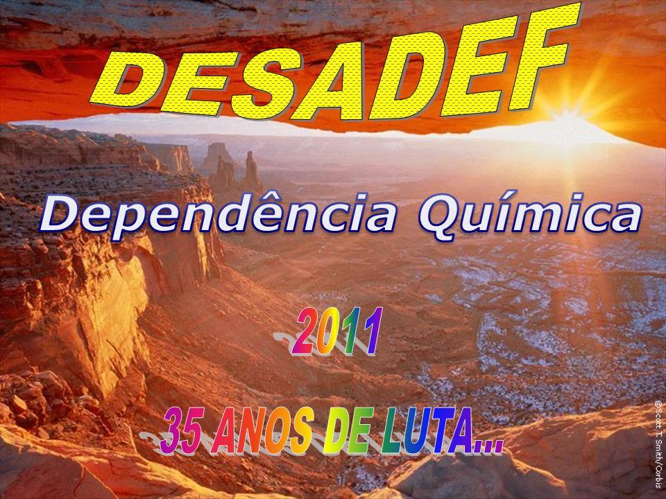 DESADEF Dependência Química 2011 35 ANOS DE LUTA...