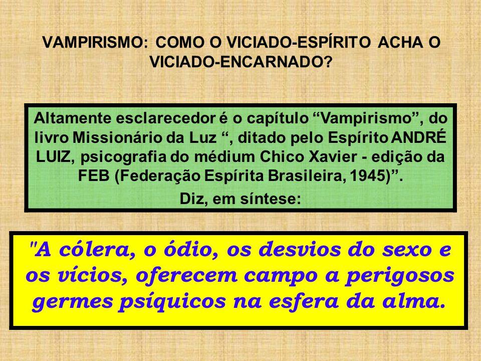 VAMPIRISMO: COMO O VICIADO-ESPÍRITO ACHA O VICIADO-ENCARNADO