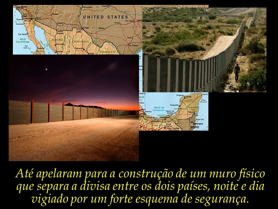 Até apelaram para a construção de um muro físico