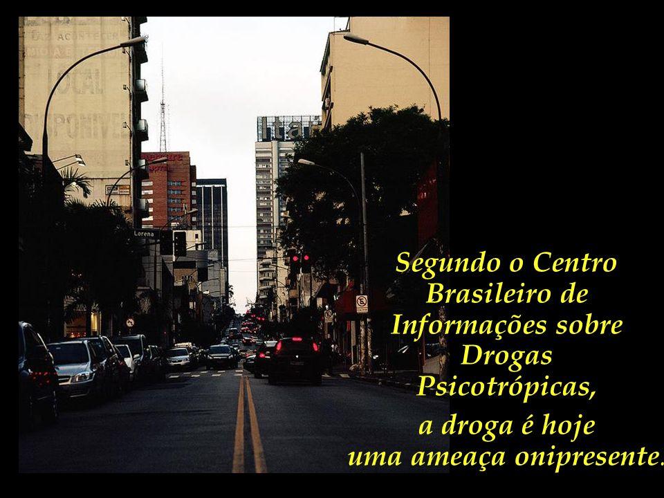 Segundo o Centro Brasileiro de Informações sobre Drogas