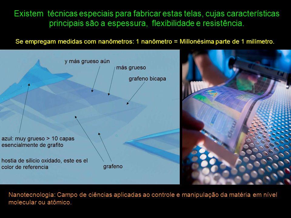 Existem técnicas especiais para fabricar estas telas, cujas características principais são a espessura, flexibilidade e resistência.