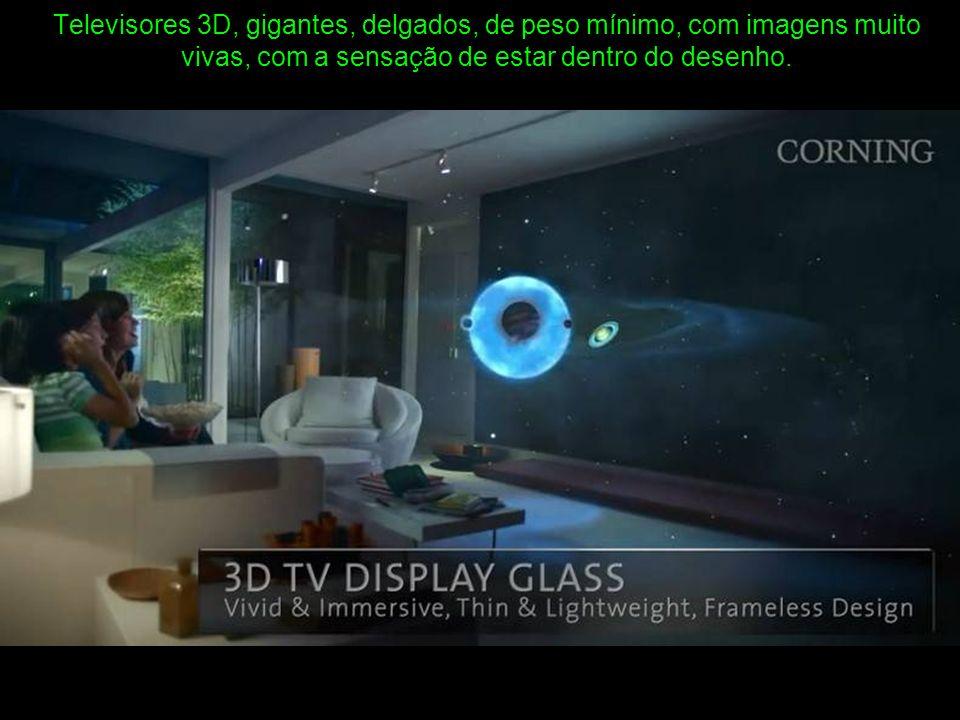 Televisores 3D, gigantes, delgados, de peso mínimo, com imagens muito vivas, com a sensação de estar dentro do desenho.