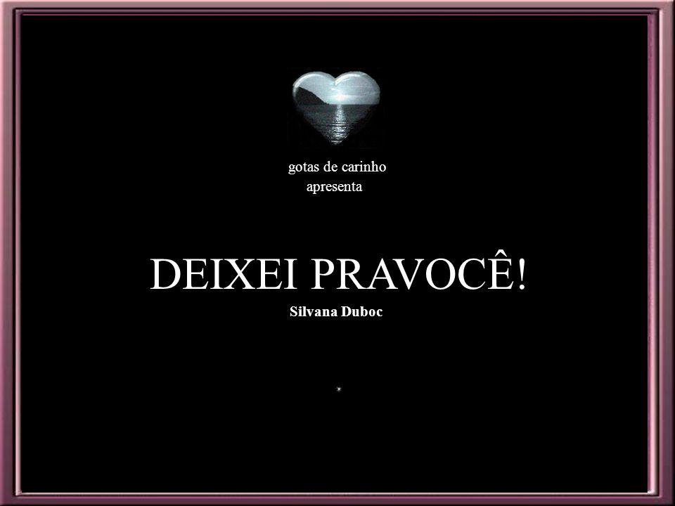 gotas de carinho apresenta DEIXEI PRAVOCÊ! Silvana Duboc