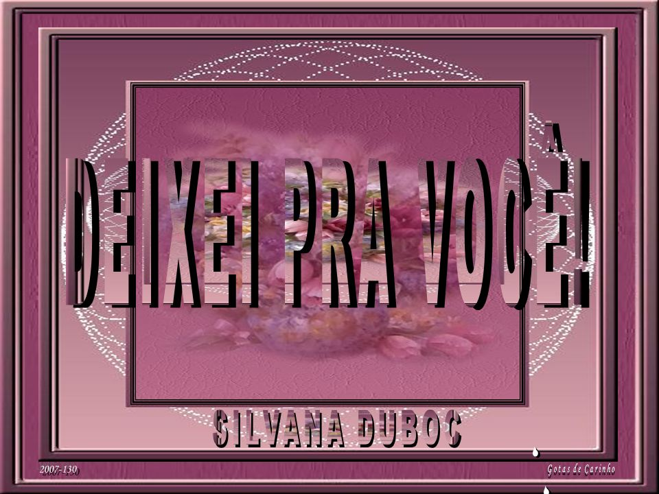 DEIXEI PRA VOCÊ! SILVANA DUBOC 2007-130 S Gotas de Carinho