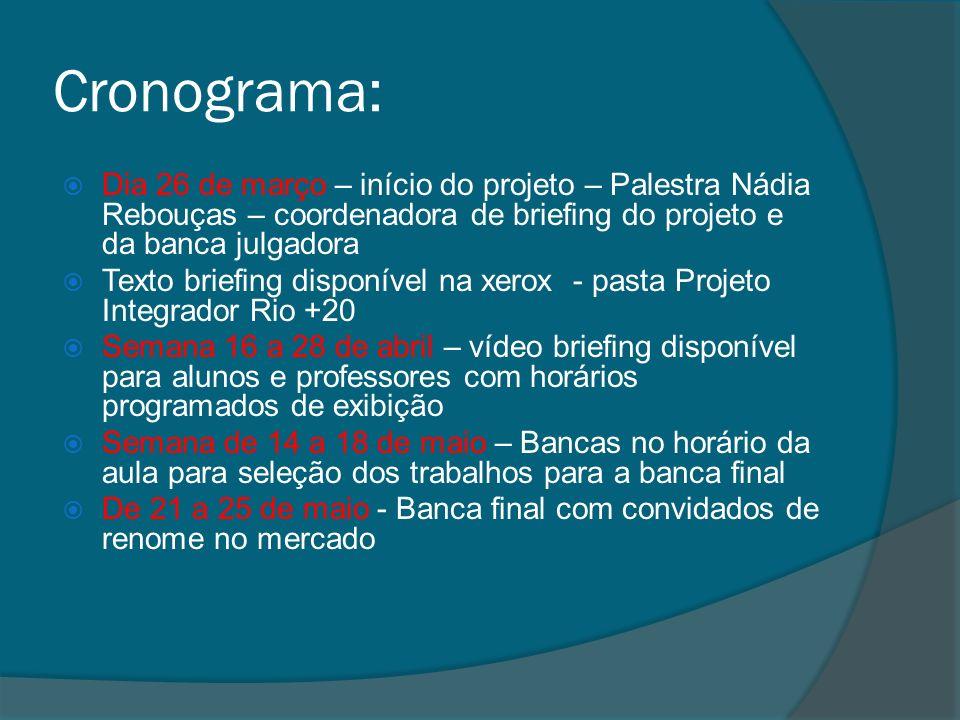 Cronograma: Dia 26 de março – início do projeto – Palestra Nádia Rebouças – coordenadora de briefing do projeto e da banca julgadora.