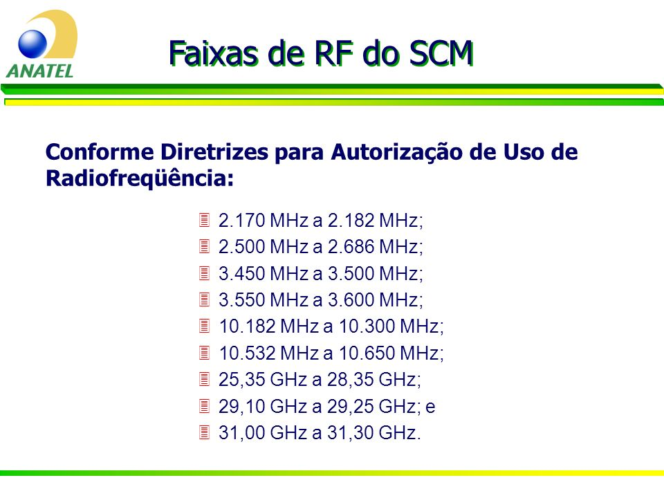 Faixas de RF do SCM Conforme Diretrizes para Autorização de Uso de Radiofreqüência: 2.170 MHz a 2.182 MHz;
