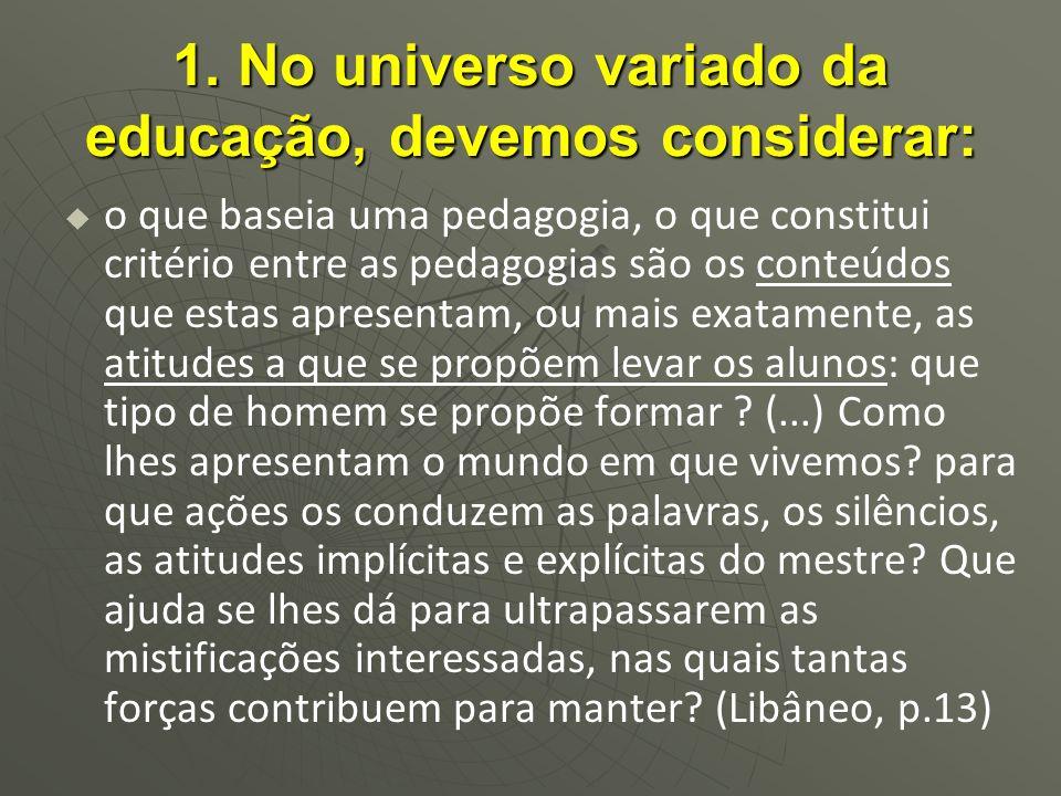 1. No universo variado da educação, devemos considerar: