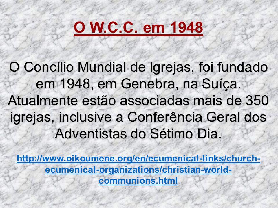 O W.C.C. em 1948 O Concílio Mundial de Igrejas, foi fundado em 1948, em Genebra, na Suíça.