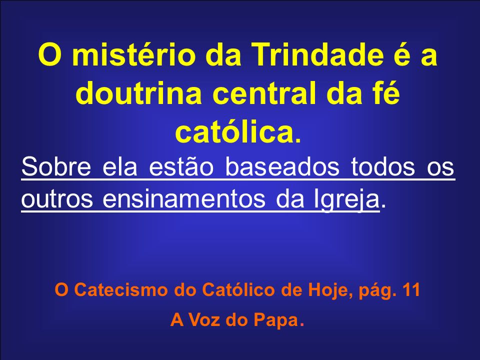 O mistério da Trindade é a doutrina central da fé católica.