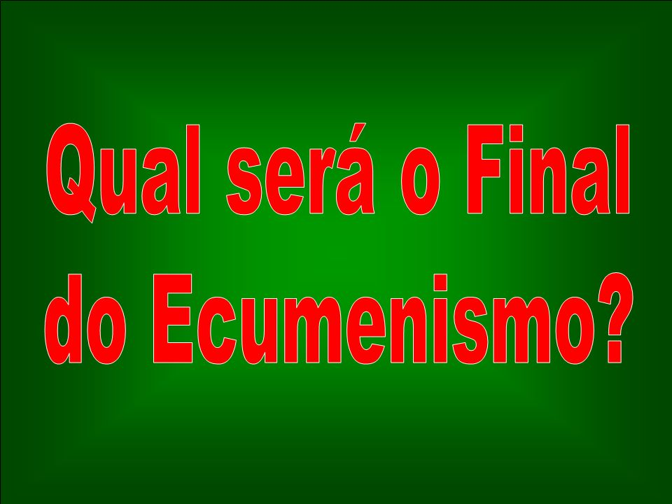 Qual será o Final do Ecumenismo