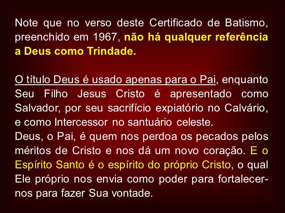Note que no verso deste Certificado de Batismo, preenchido em 1967, não há qualquer referência a Deus como Trindade.