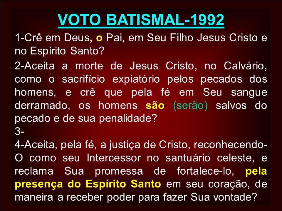 VOTO BATISMAL-1992 1-Crê em Deus, o Pai, em Seu Filho Jesus Cristo e no Espírito Santo