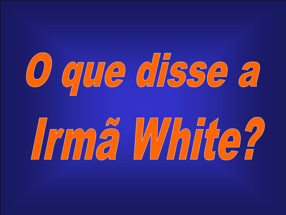 O que disse a Irmã White