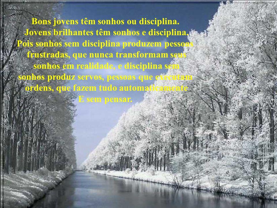 Bons jovens têm sonhos ou disciplina.