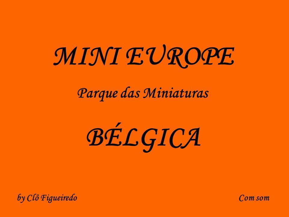 MINI EUROPE Parque das Miniaturas BÉLGICA by Clô Figueiredo Com som