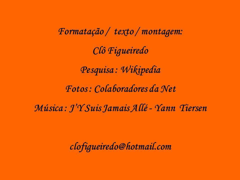 Formatação / texto / montagem: Clô Figueiredo Pesquisa : Wikipedia